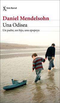 Odisea, Una - Un Padre, Un Hijo, Una Epopeya - Daniel Mendelsohn