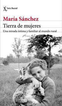 Tierra De Mujeres - Una Mirada Intima Y Familiar Al Mundo Rural - Maria Sanchez