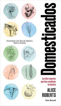 Domesticados - Las Diez Especies Que Han Cambiado La Historia - Alice Roberts