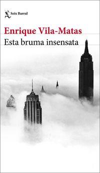 Esta Bruma Insensata - Enrique Vila-Matas