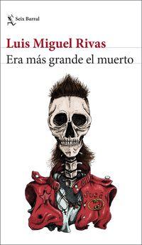 Era Mas Grande El Muerto - Luis Miguel Rivas