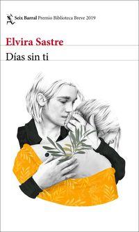 Dias Sin Ti (premio Biblioteca Breve 2019) - Elvira Sastre