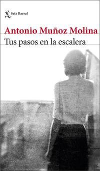 Tus Pasos En La Escalera - Antonio Muñoz Molina