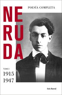 Poesia Completa - Tomo I (1915 - 1947) - Pablo Neruda
