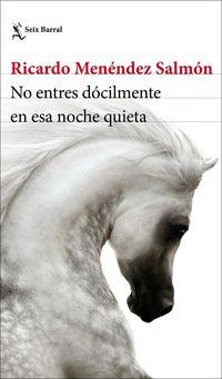 No Entres Docilmente En Esa Noche Quieta - Ricardo Menendez Salmon