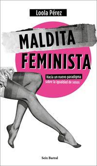 MALDITA FEMINISTA - HACIA UN NUEVO PARADIGMA SOBRE LA IGUALDAD DE SEXOS
