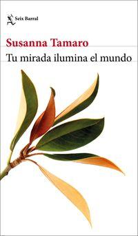Tu Mirada Ilumina El Mundo - Susanna Tamaro