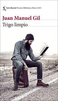 trigo limpio (premio biblioteca breve 2021) - Juan Manuel Gil