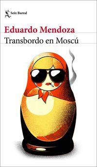 transbordo en moscu - Eduardo Mendoza