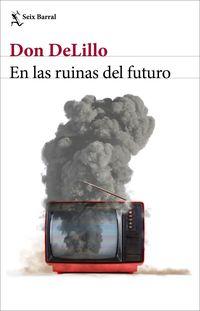 en las ruinas del futuro - Don Delillo