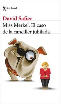 miss merkel - el caso de la canciller jubilada - David Safier
