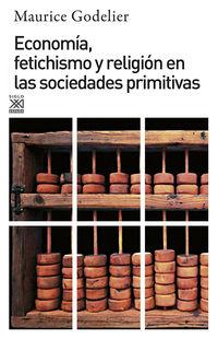 Economia, Fetichismo Y Religion En Las Sociedades Primitivas - Maurice Godelier