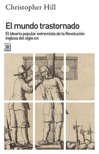 MUNDO TRASTORNADO, EL - EL IDEARIO POPULAR EXTREMISTA DE LA REVOLUCION INGLESA DEL SIGLO XVII