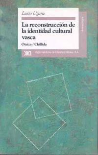 RECONSTRUCCION DE LA IDENTIDAD CULTURAL VASCA, LA - OTEIZA-CHILLIDA