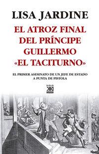 """ATROZ FINAL DEL PRINCIPE GUILLERMO """"EL TACITURNO"""""""