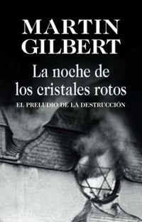 Noche De Los Cristales Rotos, La - El Preludio De La Destruccion - Martin Gilbert