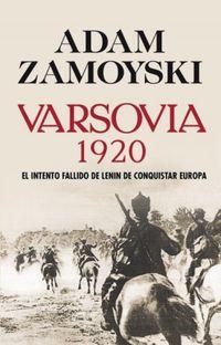 Varsovia 1920 - El Intento Fallido De Lenin De Conquistar Europa - Adam Zamoyski