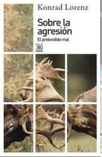 Sobre La Agresion - El Pretendido Mal - Konrad Lorenz