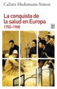 Conquista De La Salud En Europa, La (1750-1900) - Calixte Hudemann-Simon