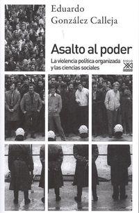 Asalto Al Poder - La Violencia Politica Organizada Y Las Ciencias Sociales - Eduardo Gonzalez Calleja