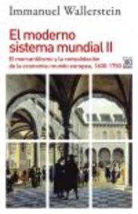 MODERNO SISTEMA MUNDIAL, EL II - EL MERCANTILISMO Y LA CONSOLIDACION DE LA ECONOMIA-MUNDO EUROPEA, 1600-1750