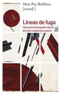 Lineas De Fuga - Hacia Otra Historiografia Cultural Del Exilio Republicano Español - Mari Paz Balibrea (coord. )