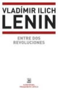 Entre Dos Revoluciones - Vladimir Ilich Lenin