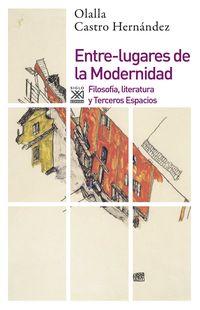 Entre-Lugares De La Modernidad - Filosofia, Literatura Y Terceros Espacios - Olalla Castro