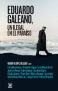 Eduardo Galeano, Un Ilegal En El Paraiso - Roberto Lopez Belloso