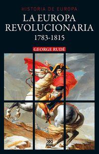 Europa Revolucionaria, La 1783-1815 - George Rude