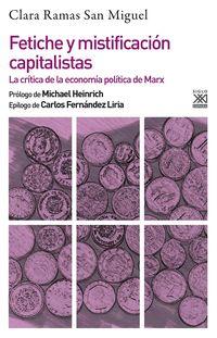 Fetiche Y Mistificacion Capitalistas - La Critica De La Economia Politica De Marx - Clara Ramas San Miguel