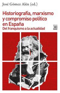 Historiografia, Marxismo Y Compromiso Politico En España - Del Franquismo A La Actualidad - Jose Gomez Alen