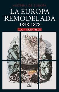 Europa Remodelada, La - 1848-1878 - J. A. S. Grenville
