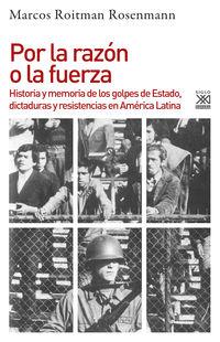 Por La Razon O La Fuerza - Historia Y Memoria De Los Golpes De Estado, Dictaduras Y Resistencias En America Latina - Marcos Roitman Rosenmann