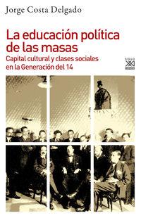 Educacion Politica De Las Masas, La - Capital Cultural Y Clases Sociales En La Generacion Del 14 - Jorge Costa Delgado