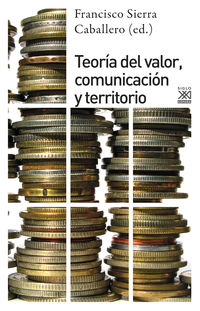 Teoria Del Valor, Comunicacion Y Territorio - Fco. Sierra Caballero (ed. )
