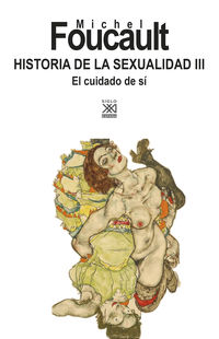 Historia De La Sexualidad Iii - El Cuidado Del Si - Michel Foucault / Julia Varela (ed. ) / F. Alvarez-Uria Rico (ed. )