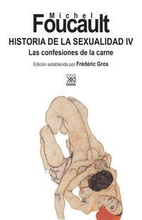 Historia De La Sexualidad Iv - Las Confesiones De La Carne - Michel Foucault