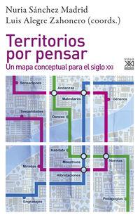 Territorios Por Pensar - Un Mapa Conceptual Para El Siglo Xxi - Luis Alegre Zahonero (coord. ) / Nuria Sanchez Madrid (coord. )