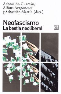 Neofascismo - La Bestia Neoliberal - Adoracion Guaman (ed. ) / Alfons Aragoneses (ed. ) / Sebastian Martin (ed. )