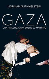 Gaza - Una Investigacion De Su Martirio - Norman G. Finkelstein