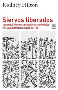 SIERVOS LIBERADOS - LOS MOVIMIENTOS CAMPESINOS MEDIEVALES Y EL LEVANTAMIENTO INGLES DE 1381