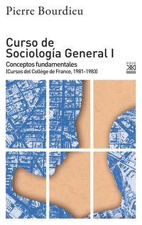 CURSO DE SOCIOLOGIA GENERAL I - CONCEPTOS FUNDAMENTALES (CURSOS DEL COLLEGE DE FRANCE, 1981-1983)