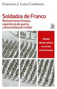 SOLDADOS DE FRANCO - RECLUTAMIENTO FORZOSO, EXPERIENCIA DE GUERRA Y DESMOVILIZACION MILITAR