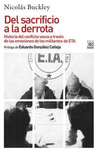 DEL SACRIFICIO A LA DERROTA - HISTORIA DEL CONFLICTO VASCO A TRAVES DE LAS EMOCIONES DE LOS MILITANTES DE ETA