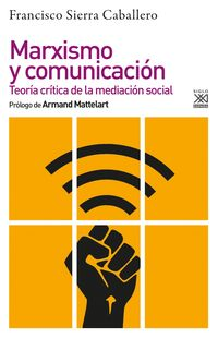 MARXISMO Y COMUNICACION - TEORIA CRITICA DE LA MEDIACION SOCIAL