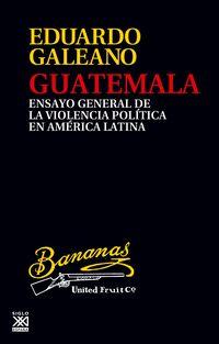 GUATEMALA - ENSAYO GENERAL DE LA VIOLENCIA POLITICA EN AMERICA LATINA