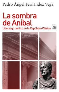 SOMBRA DE ANIBAL, LA - LIDERAZGO POLITICO EN LA REPUBLICA CLASICA