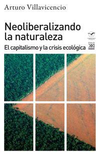NEOLIBERALIZANDO LA NATURALEZA - EL CAPITALISMO Y LA CRISIS ECOLOGICA