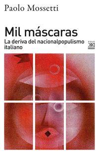 mil mascaras - la deriva del nacionalpopulismo italiano - Paolo Mossetti